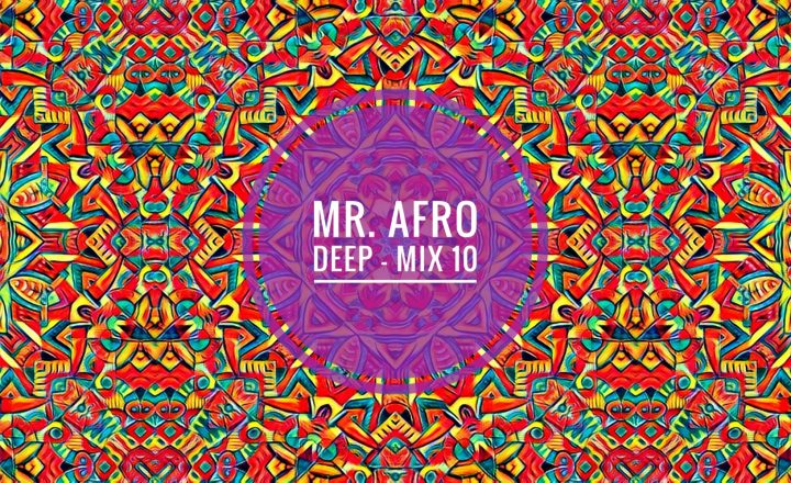Mr Afro Deep – Mix 10 [Download]